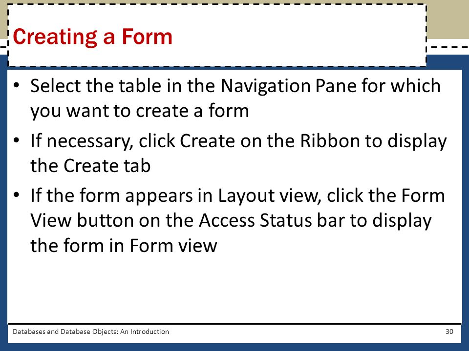 Select the table in the Navigation Pane for which you want to create a form If necessary, click Create on the Ribbon to display the Create tab If the