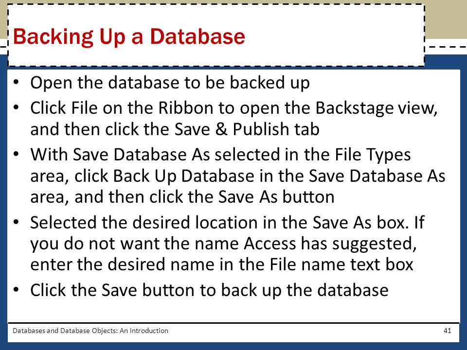 Open the database to be backed up Click File on the Ribbon to open the Backstage view, and then click the Save & Publish tab With Save Database As sel