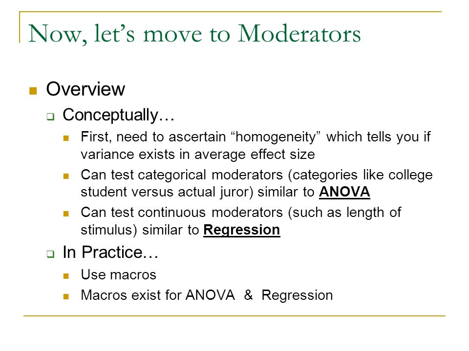 Now, lets move to Moderators Overview Conceptually… First, need to ascertain homogeneity which tells you if variance exists in average effect size Can