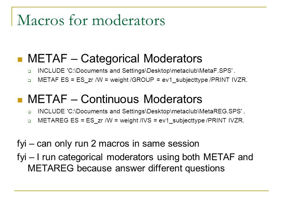 Macros for moderators METAF – Categorical Moderators INCLUDE C:\Documents and Settings\Desktop\metaclub\MetaF.SPS .