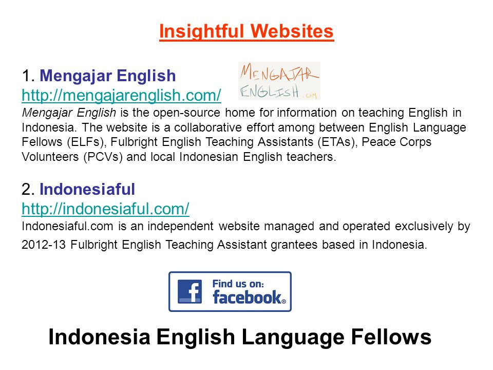 Indonesia English Language Fellows Insightful Websites 1. Mengajar English http://mengajarenglish.com/ Mengajar English is the open-source home for in