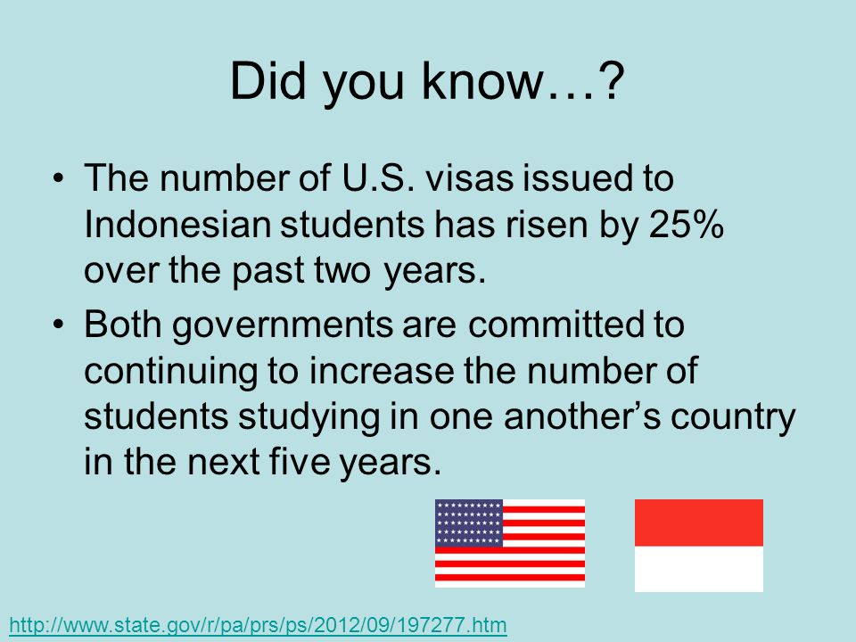Did you know…? The number of U.S. visas issued to Indonesian students has risen by 25% over the past two years. Both governments are committed to cont