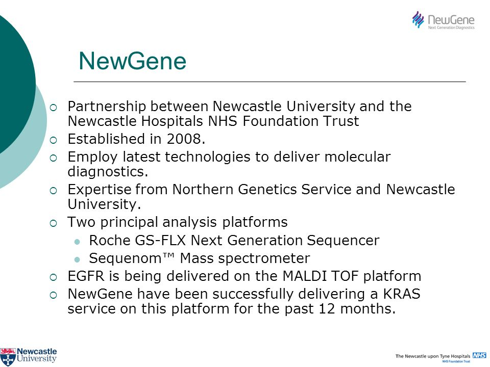 Partnership between Newcastle University and the Newcastle Hospitals NHS Foundation Trust Established in 2008. Employ latest technologies to deliver m