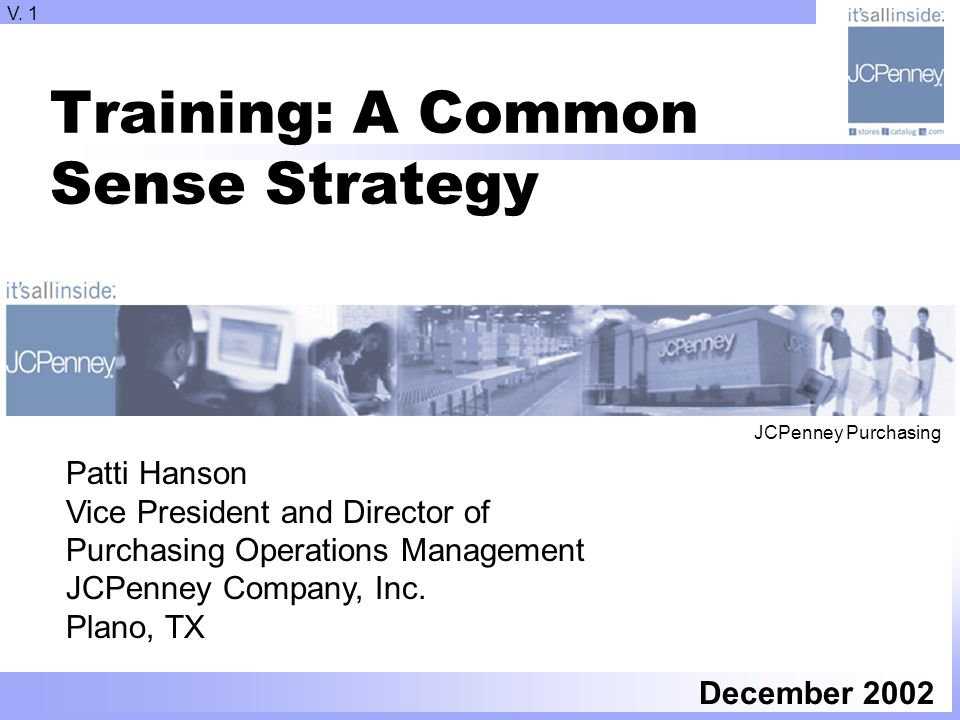 Training: A Common Sense Strategy December 2002 Patti Hanson Vice President and Director of Purchasing Operations Management JCPenney Company, Inc.