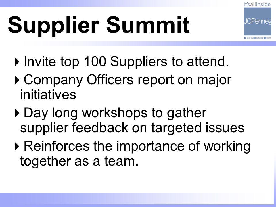 Supplier Summit Invite top 100 Suppliers to attend.