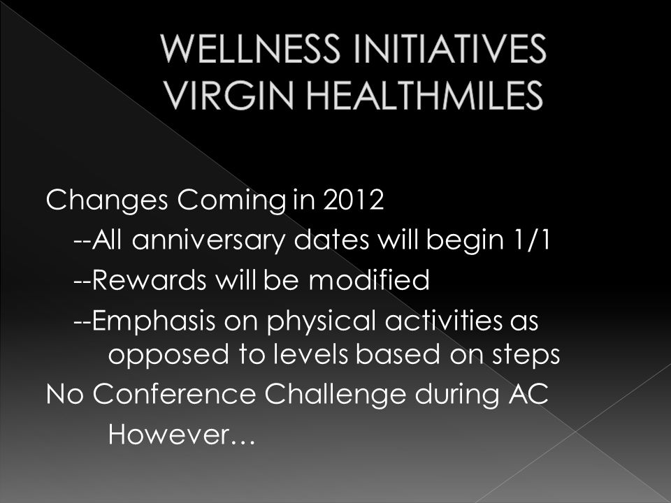Changes Coming in 2012 --All anniversary dates will begin 1/1 --Rewards will be modified --Emphasis on physical activities as opposed to levels based on steps No Conference Challenge during AC However…