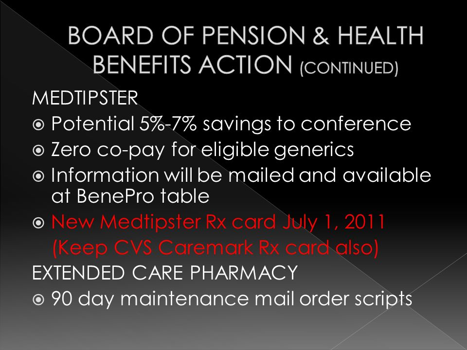 MEDTIPSTER Potential 5%-7% savings to conference Zero co-pay for eligible generics Information will be mailed and available at BenePro table New Medti