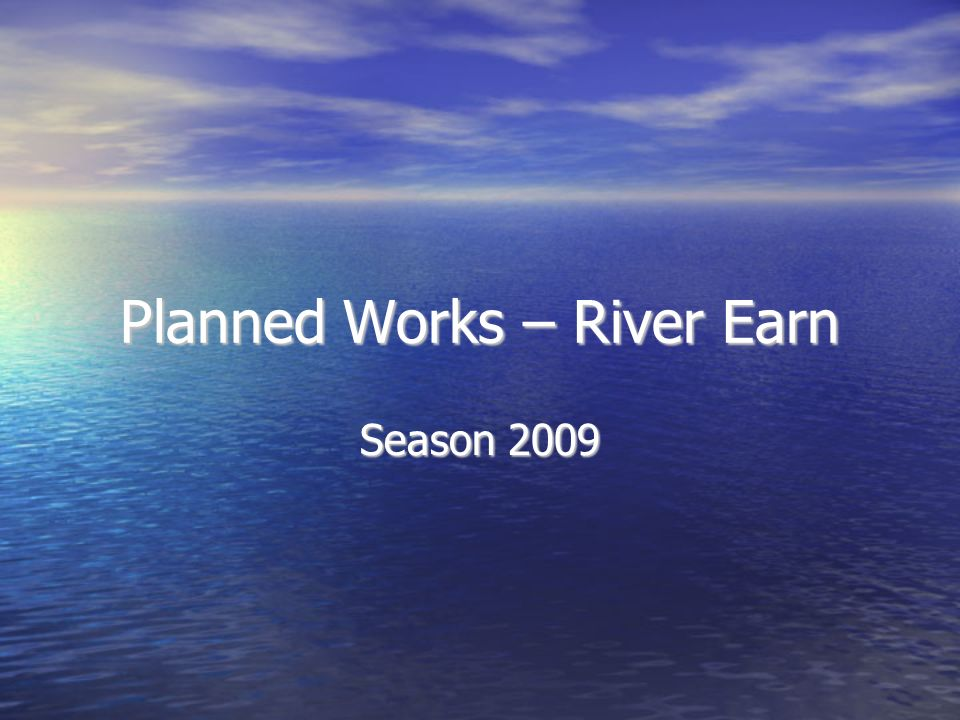 Planned Works – River Earn Season 2009
