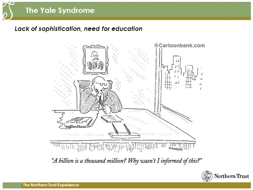 The Northern Trust Experience The Yale Syndrome Lack of sophistication, need for education