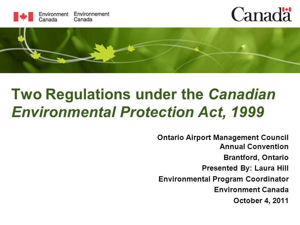 Two Regulations under the Canadian Environmental Protection Act, 1999 Ontario Airport Management Council Annual Convention Brantford, Ontario Presente