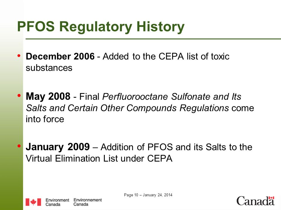 Page 10 – January 24, 2014 PFOS Regulatory History December 2006 - Added to the CEPA list of toxic substances May 2008 - Final Perfluorooctane Sulfona