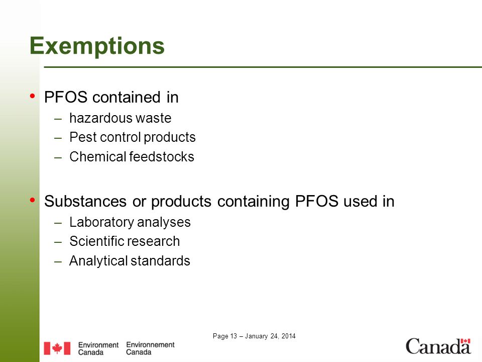 Page 13 – January 24, 2014 Exemptions PFOS contained in –hazardous waste –Pest control products –Chemical feedstocks Substances or products containing
