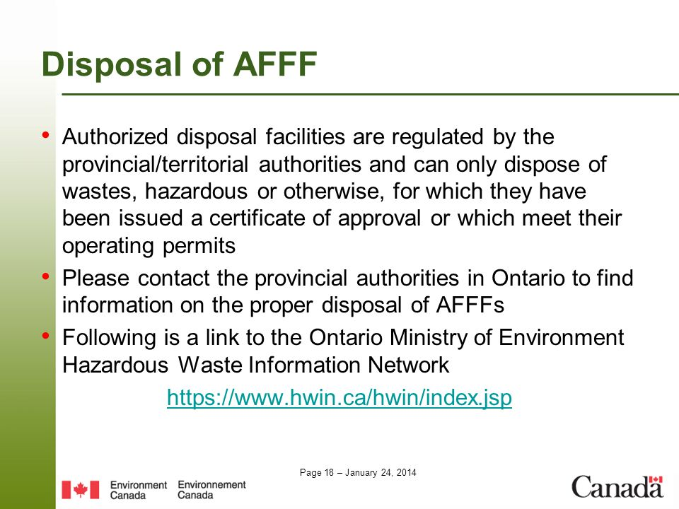 Page 18 – January 24, 2014 Disposal of AFFF Authorized disposal facilities are regulated by the provincial/territorial authorities and can only dispos