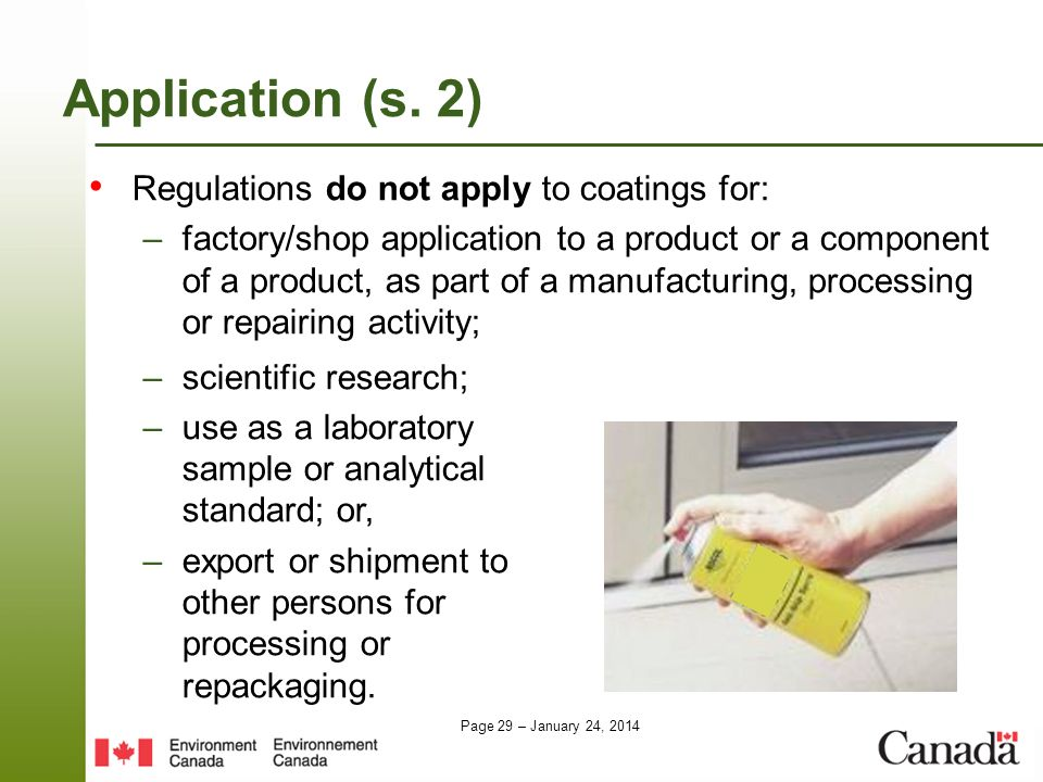 Page 29 – January 24, 2014 Application (s. 2) Regulations do not apply to coatings for: –factory/shop application to a product or a component of a pro