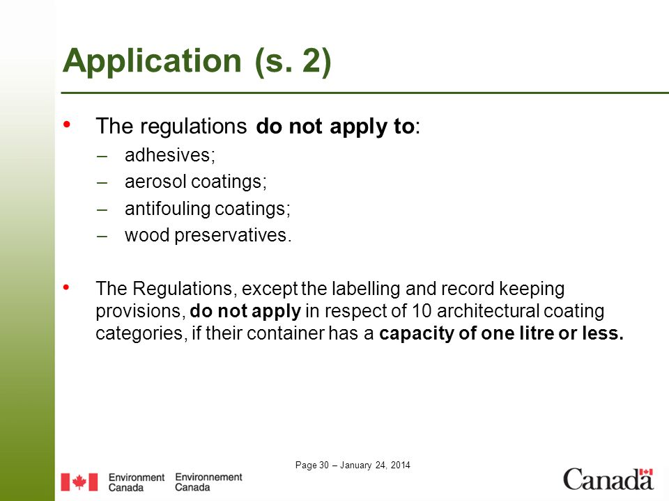 Page 30 – January 24, 2014 The regulations do not apply to: –adhesives; –aerosol coatings; –antifouling coatings; –wood preservatives. The Regulations