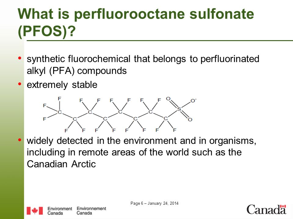 Page 6 – January 24, 2014 What is perfluorooctane sulfonate (PFOS)? synthetic fluorochemical that belongs to perfluorinated alkyl (PFA) compounds extr