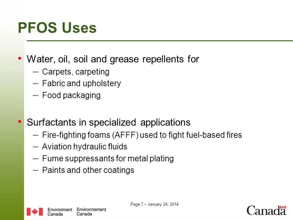 Page 7 – January 24, 2014 PFOS Uses Water, oil, soil and grease repellents for – Carpets, carpeting – Fabric and upholstery – Food packaging Surfactan