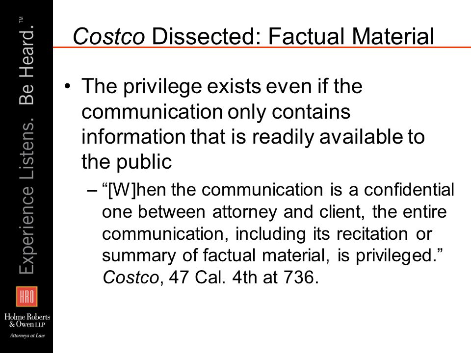 Costco Dissected: Factual Material The privilege exists even if the communication only contains information that is readily available to the public –[