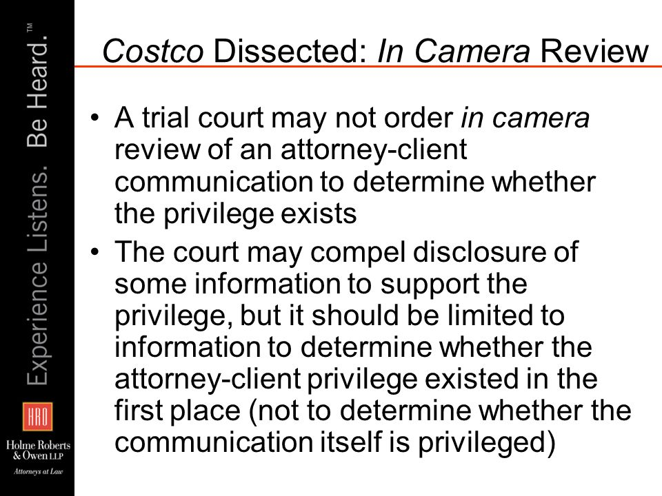 Costco Dissected: In Camera Review A trial court may not order in camera review of an attorney-client communication to determine whether the privilege