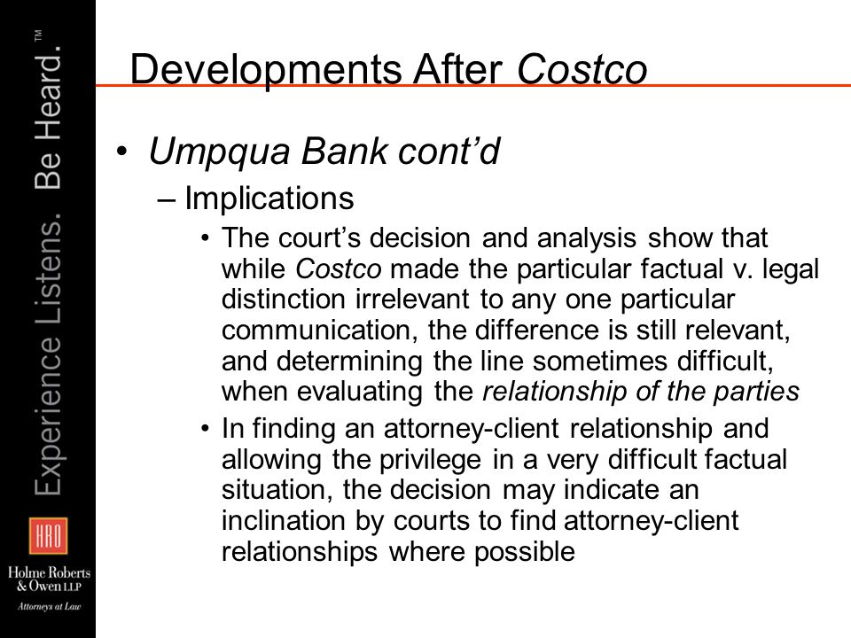 Developments After Costco Umpqua Bank contd –Implications The courts decision and analysis show that while Costco made the particular factual v. legal