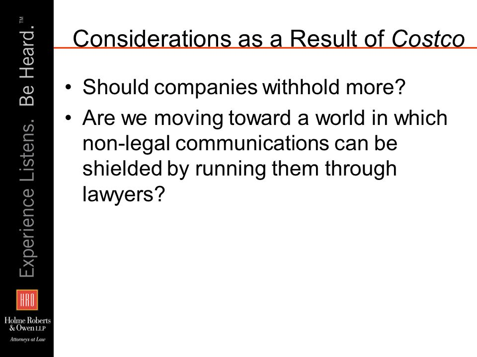 Considerations as a Result of Costco Should companies withhold more? Are we moving toward a world in which non-legal communications can be shielded by