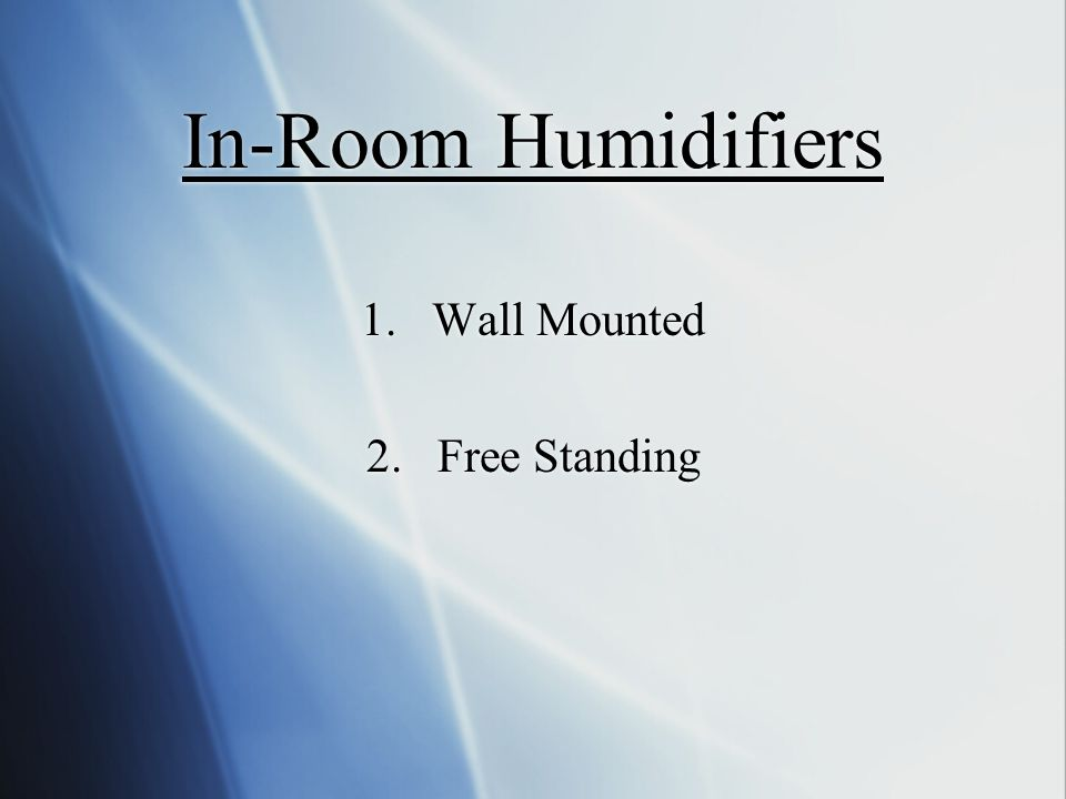 In-Room Humidifiers 1.Wall Mounted 2.Free Standing 1.Wall Mounted 2.Free Standing