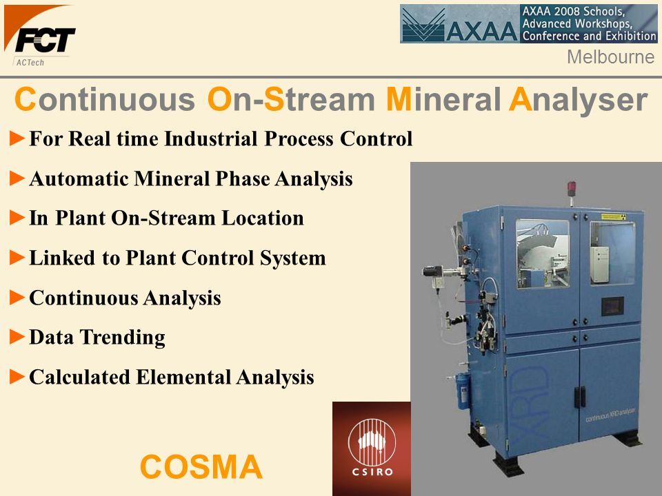 Melbourne Continuous On-Stream Mineral Analyser For Real time Industrial Process Control Automatic Mineral Phase Analysis In Plant On-Stream Location Linked to Plant Control System Continuous Analysis Data Trending Calculated Elemental Analysis COSMA