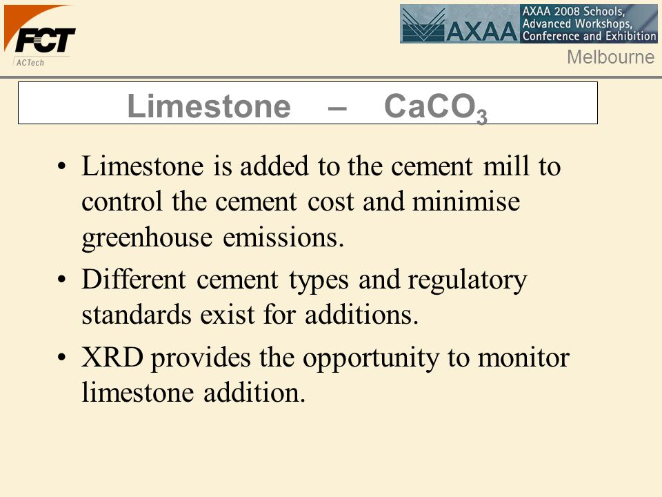Melbourne Limestone – CaCO 3 Limestone is added to the cement mill to control the cement cost and minimise greenhouse emissions. Different cement type