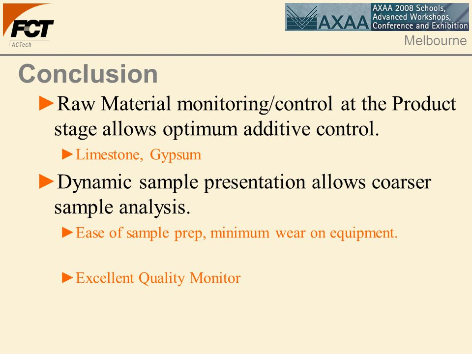 Melbourne Conclusion Raw Material monitoring/control at the Product stage allows optimum additive control.