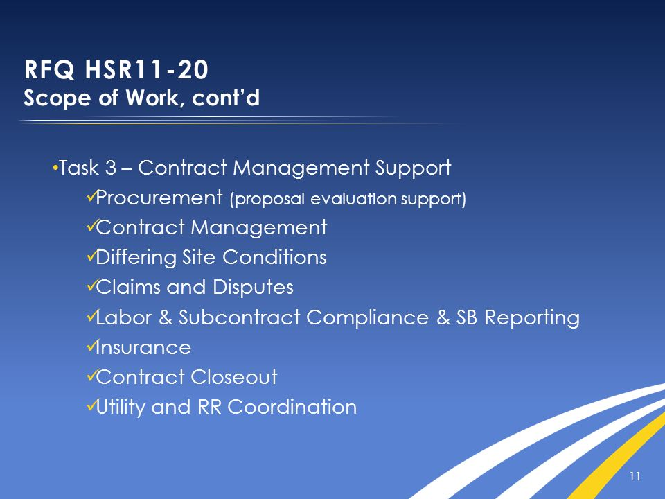 11 RFQ HSR11-20 Scope of Work, contd Task 3 – Contract Management Support Procurement (proposal evaluation support) Contract Management Differing Site