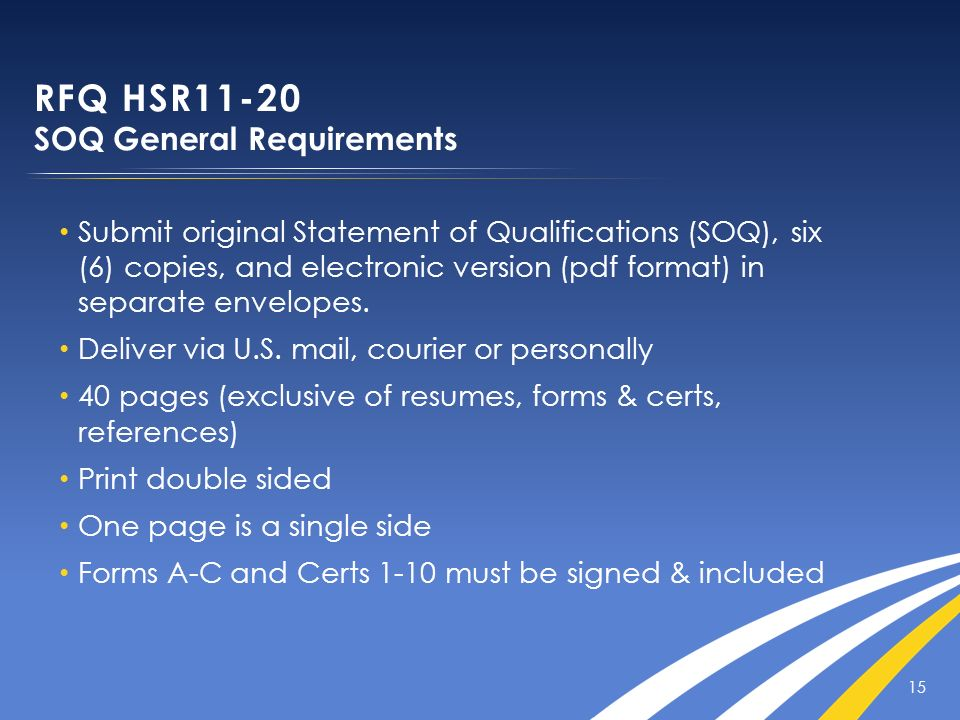 15 Submit original Statement of Qualifications (SOQ), six (6) copies, and electronic version (pdf format) in separate envelopes. Deliver via U.S. mail