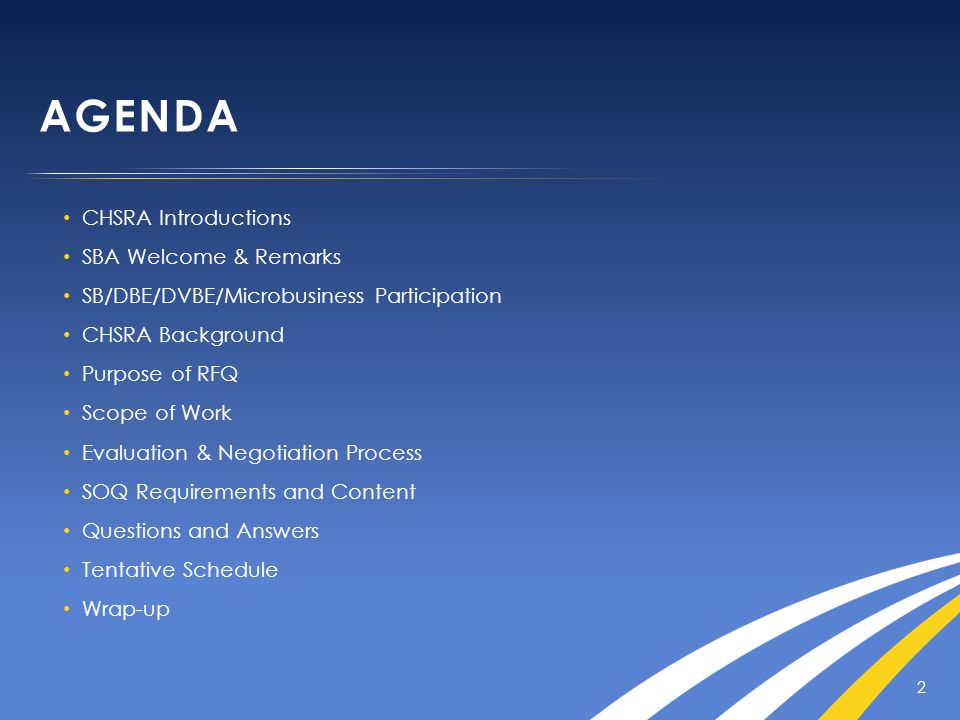 AGENDA CHSRA Introductions SBA Welcome & Remarks SB/DBE/DVBE/Microbusiness Participation CHSRA Background Purpose of RFQ Scope of Work Evaluation & Ne