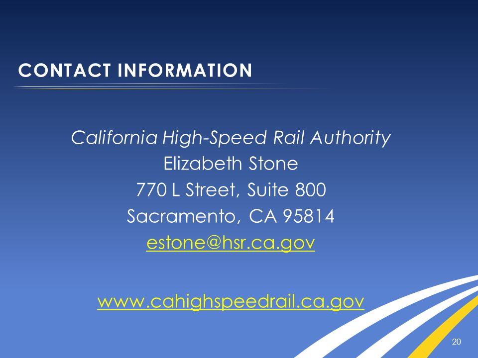 20 California High-Speed Rail Authority Elizabeth Stone 770 L Street, Suite 800 Sacramento, CA 95814 estone@hsr.ca.gov www.cahighspeedrail.ca.gov CONT