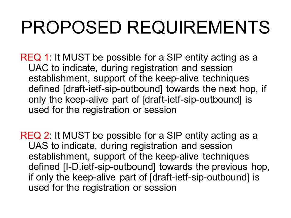 PROPOSED REQUIREMENTS REQ 1: It MUST be possible for a SIP entity acting as a UAC to indicate, during registration and session establishment, support