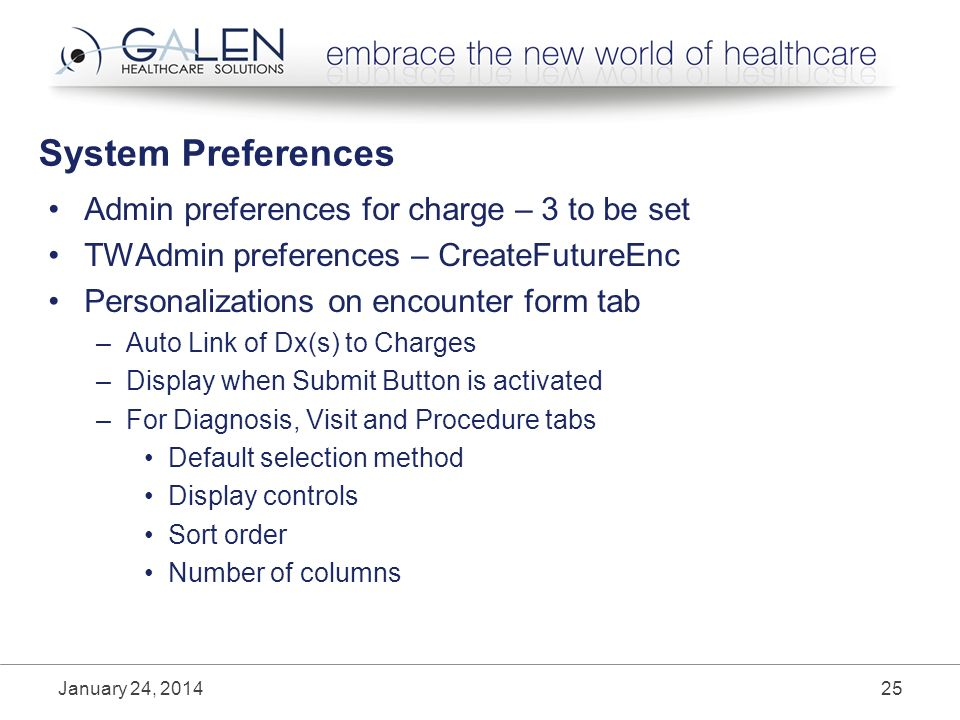 System Preferences Admin preferences for charge – 3 to be set TWAdmin preferences – CreateFutureEnc Personalizations on encounter form tab –Auto Link of Dx(s) to Charges –Display when Submit Button is activated –For Diagnosis, Visit and Procedure tabs Default selection method Display controls Sort order Number of columns January 24, 201425
