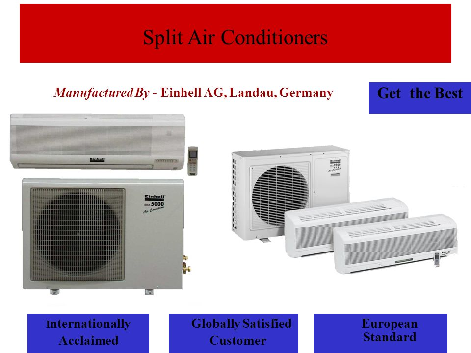Split Air Conditioners I nternationally Acclaimed Get the Best Globally Satisfied Customer European Standard Manufactured By - Einhell AG, Landau, Germany
