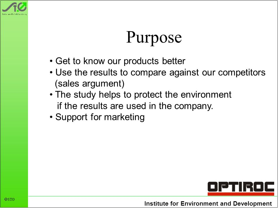Institute for Environment and Development STØ Purpose Get to know our products better Use the results to compare against our competitors (sales argume