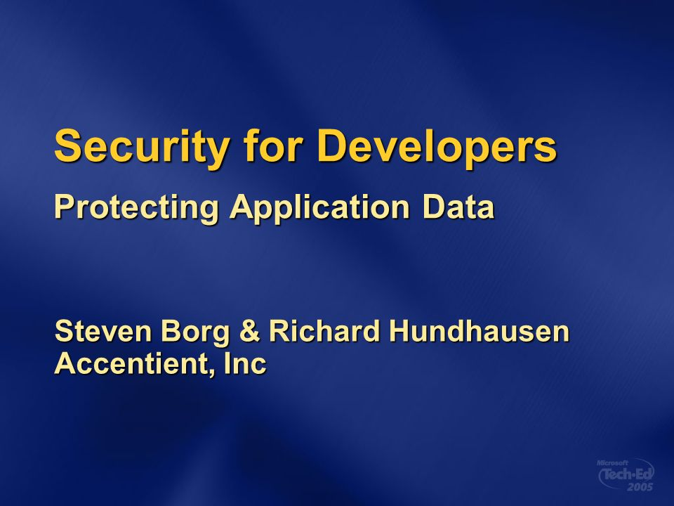 Security for Developers Protecting Application Data Steven Borg & Richard Hundhausen Accentient, Inc
