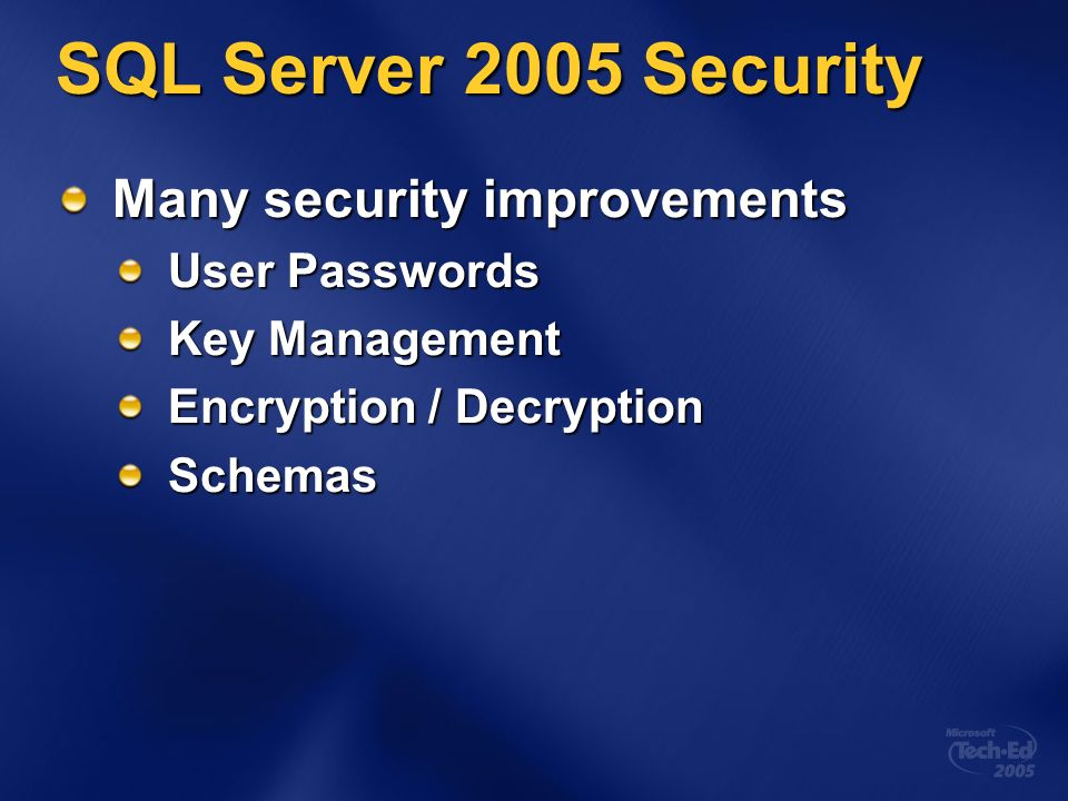 SQL Server 2005 Security Many security improvements User Passwords Key Management Encryption / Decryption Schemas