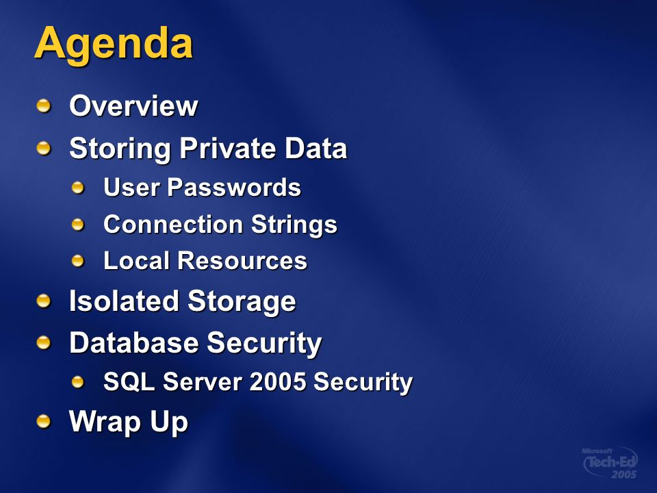 Agenda Overview Storing Private Data User Passwords Connection Strings Local Resources Isolated Storage Database Security SQL Server 2005 Security Wrap Up