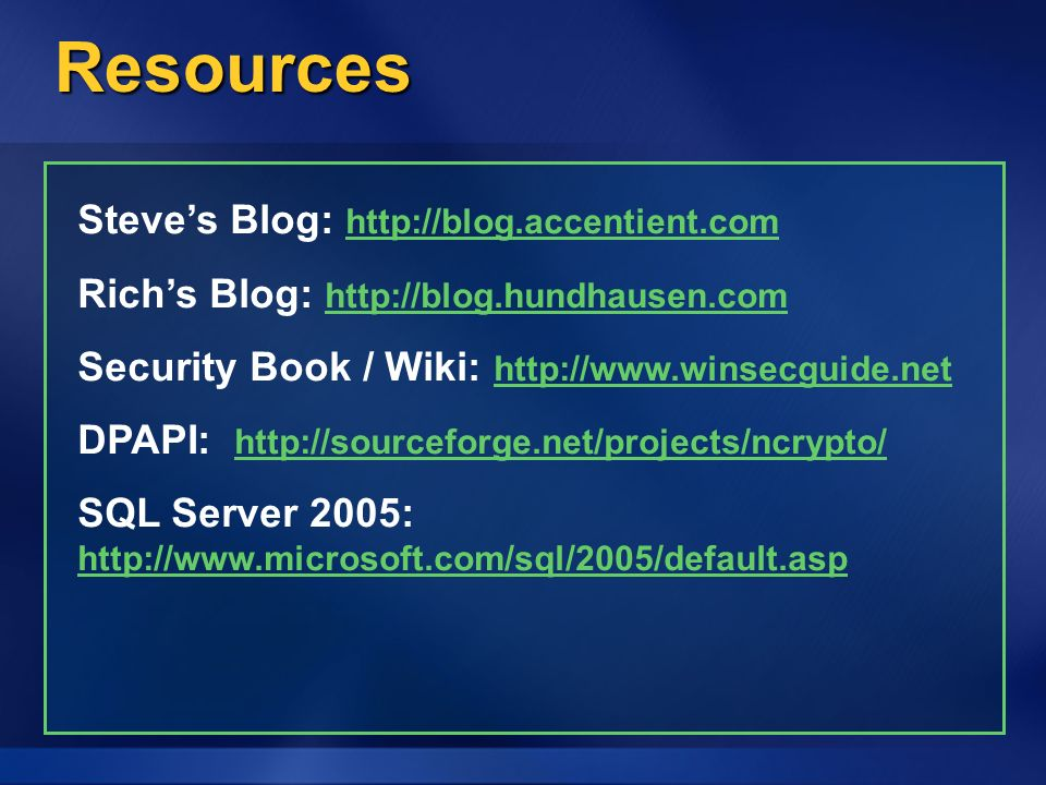 Resources Steves Blog:     Richs Blog:     Security Book / Wiki:     DPAPI:     SQL Server 2005: