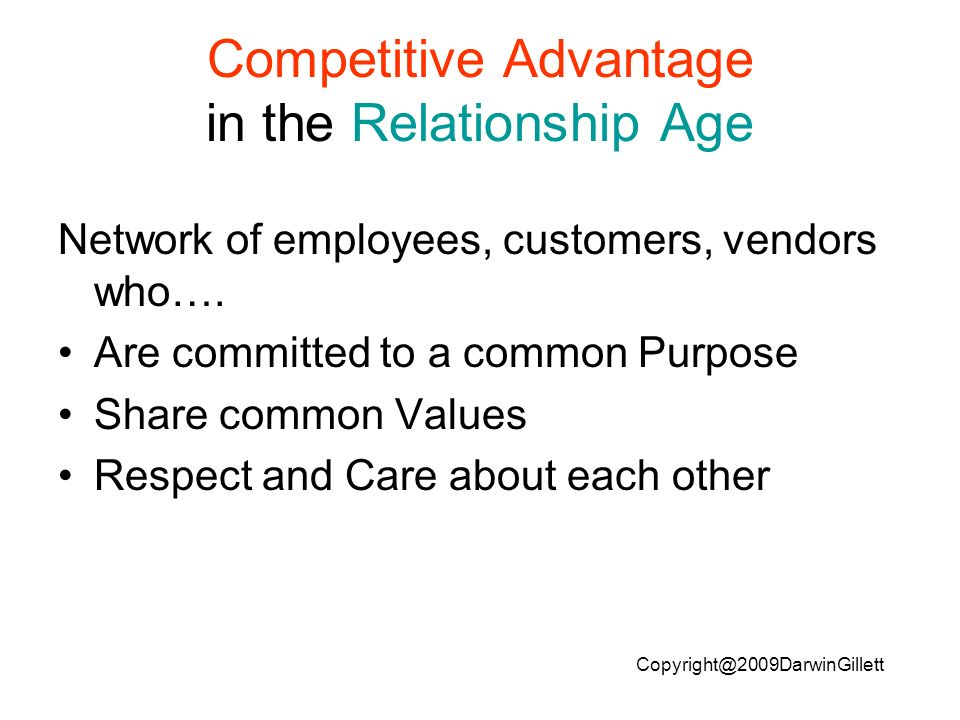 Copyright@2009DarwinGillett Competitive Advantage in the Relationship Age Network of employees, customers, vendors who….
