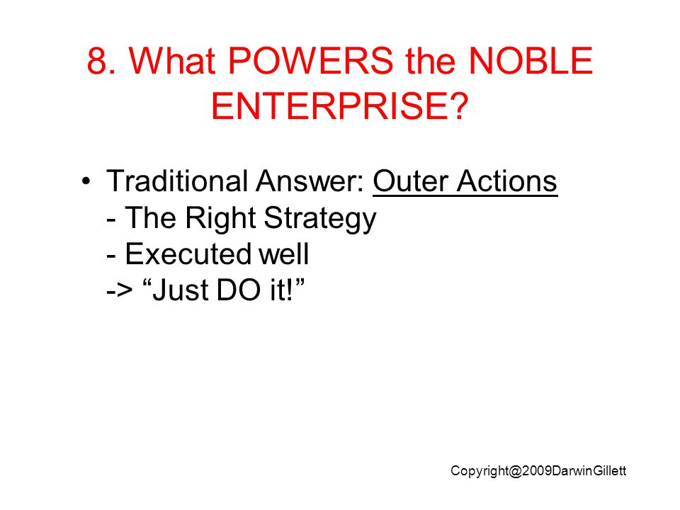 8. What POWERS the NOBLE ENTERPRISE.