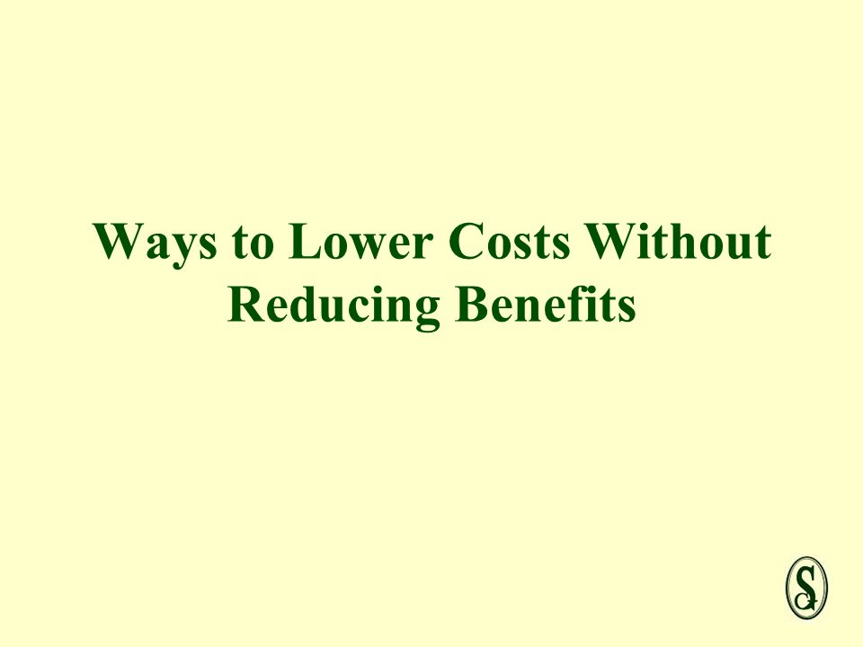 Ways to Lower Costs Without Reducing Benefits