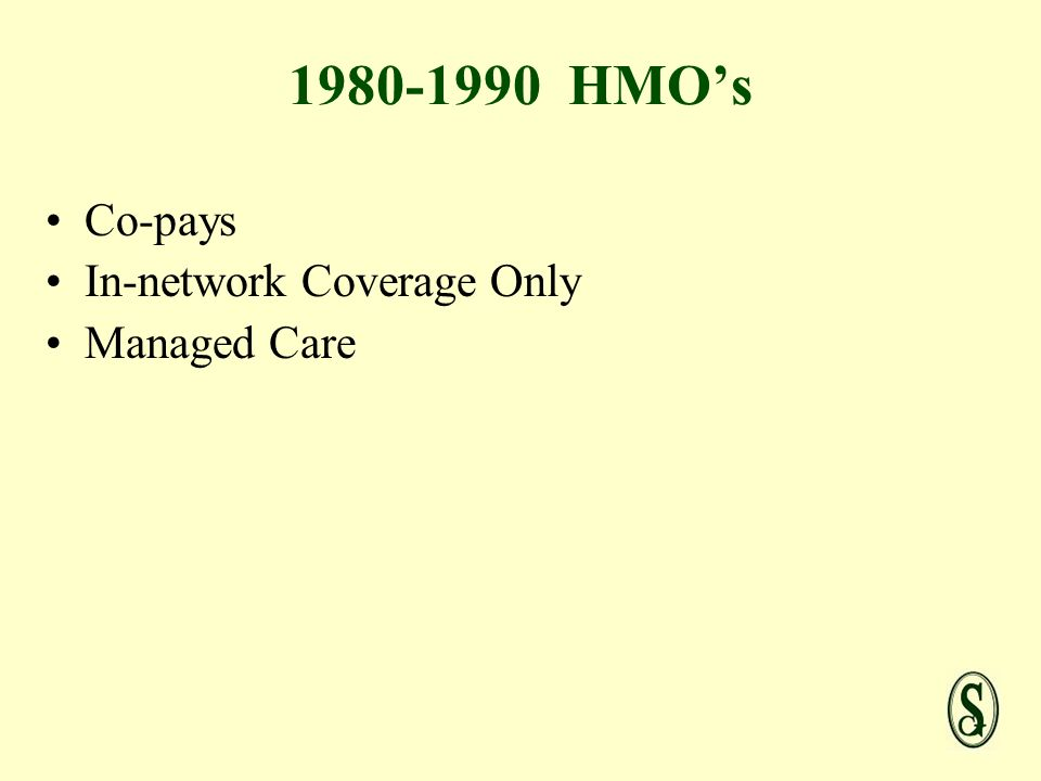 HMOs Co-pays In-network Coverage Only Managed Care