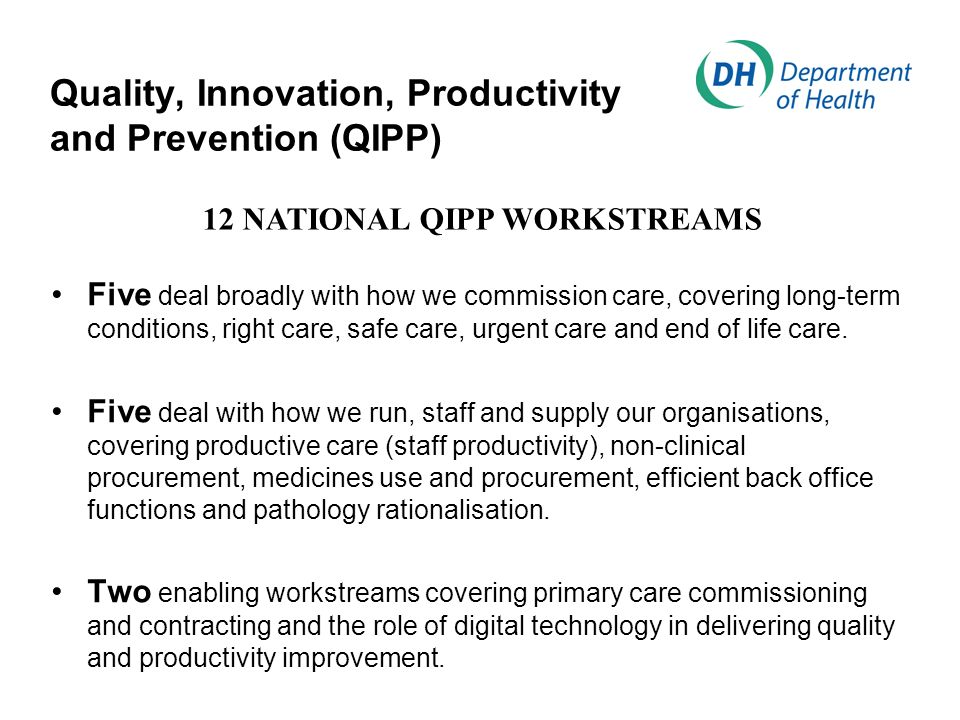 Quality, Innovation, Productivity and Prevention (QIPP) Five deal broadly with how we commission care, covering long-term conditions, right care, safe care, urgent care and end of life care.