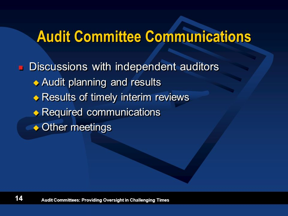 Audit Committees: Providing Oversight in Challenging Times 14 Audit Committee Communications Discussions with independent auditors Audit planning and