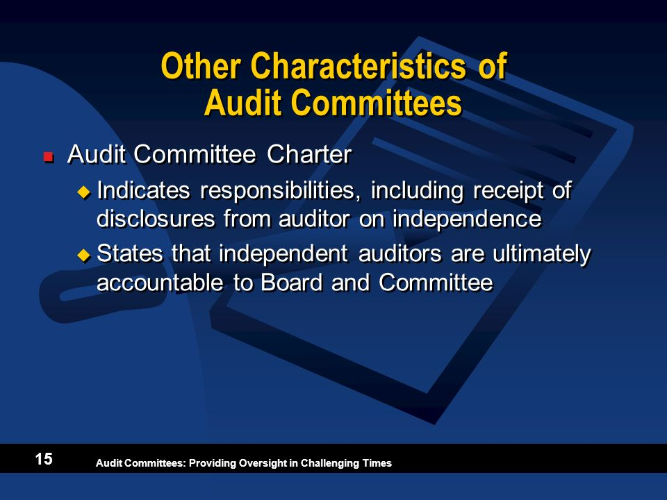 Audit Committees: Providing Oversight in Challenging Times 15 Other Characteristics of Audit Committees Audit Committee Charter Indicates responsibili