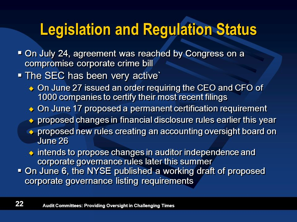 Audit Committees: Providing Oversight in Challenging Times 22 Legislation and Regulation Status On July 24, agreement was reached by Congress on a com