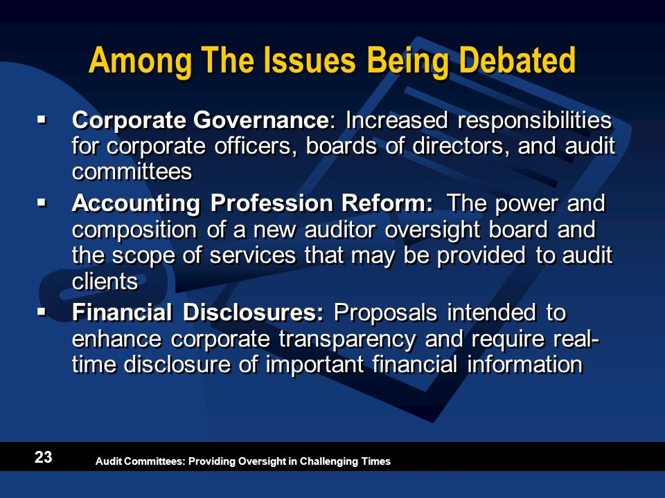Audit Committees: Providing Oversight in Challenging Times 23 Among The Issues Being Debated Corporate Governance: Increased responsibilities for corp